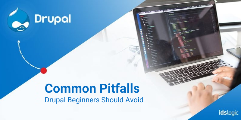 Common Pitfalls Drupal Beginners Should Avoid