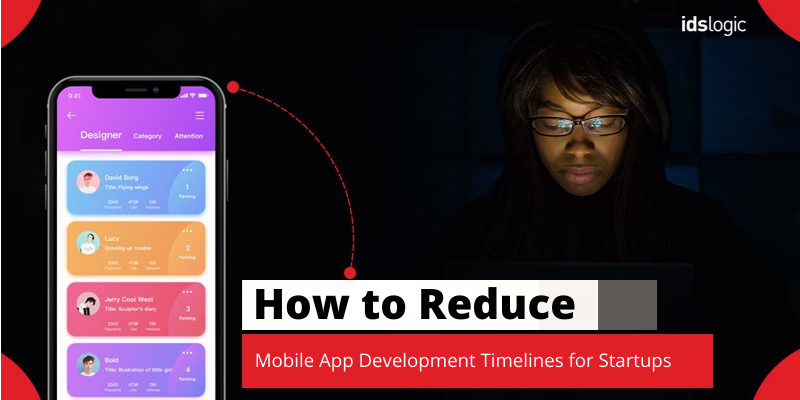 How to Reduce the Mobile App Development Timelines for Newly Emerging Startups