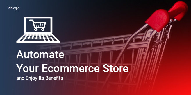 Areas Where You Can Automate Your Ecommerce Store and Enjoy Its Benefits