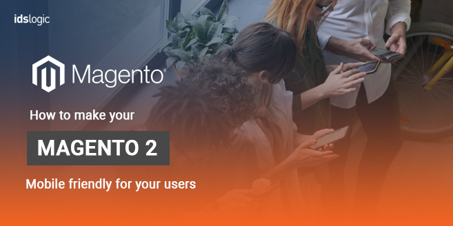 How to Make Your Magento 2 Website Mobile Friendly for Your Users
