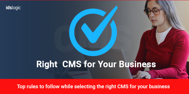 Top Rules to Follow While Selecting the Right CMS for Your Business