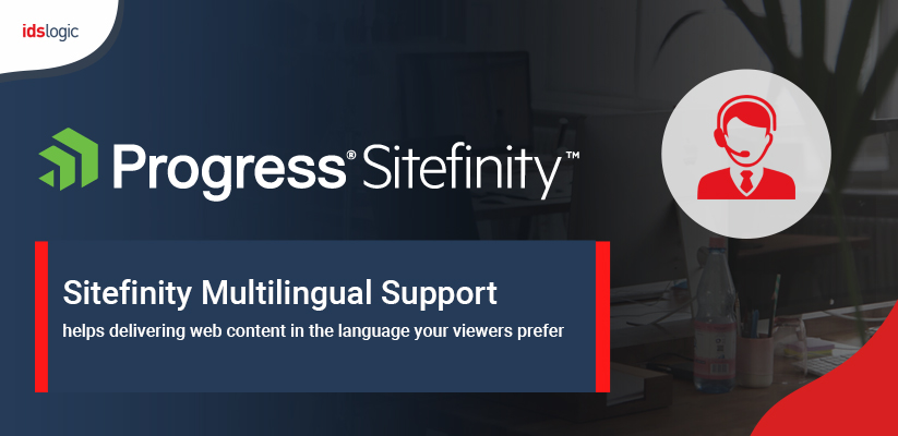 Sitefinity Multilingual Support Helps Delivering Web Content in the Language Your Viewers Prefer