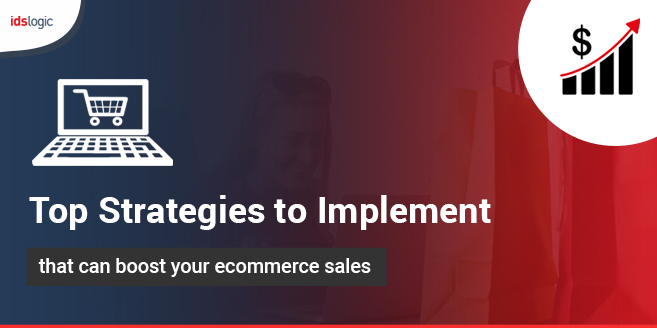 Top Strategies to Implement that can Boost your Ecommerce Sales