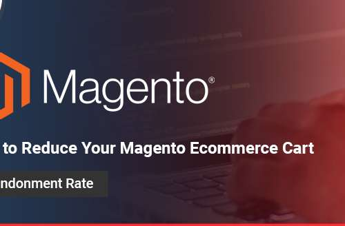 Tips to Reduce Your Magento Ecommerce Cart Abandonment Rate