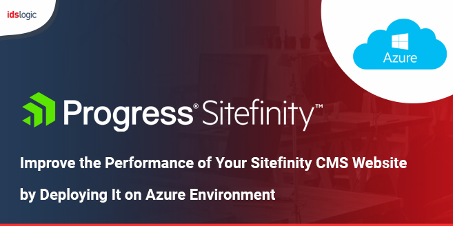 Improve the Performance of Your Sitefinity CMS Website by Deploying it on Azure Environment