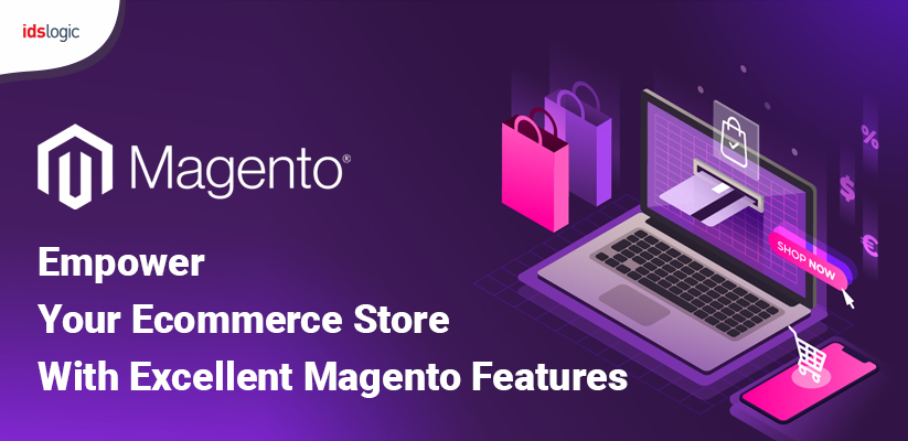 Empower Your Ecommerce Store With Excellent Magento Features