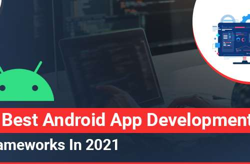 5 Best Android App Development Frameworks in 2021