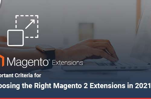 Important Criteria for Choosing the Right Magento 2 Extensions in 2021
