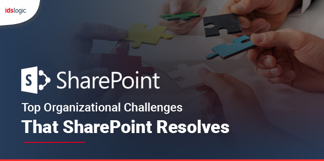 Top Organizational Challenges That SharePoint Resolves