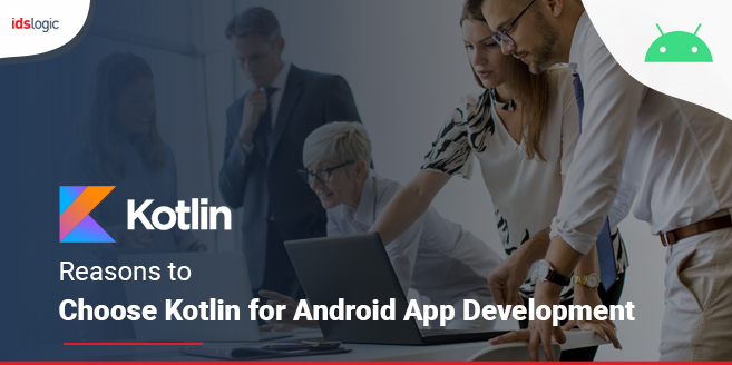Reasons to Choose Kotlin for Android App Development