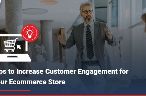 Tips to Increase Customer Engagement for your Ecommerce Store