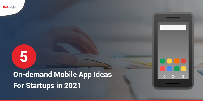 5 On-demand Android Mobile App Ideas for Startups in 2021