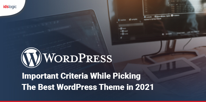Important Criteria While Picking the Best WordPress Theme in 2021