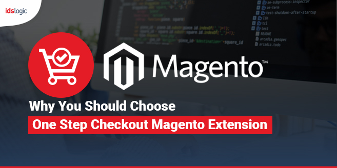 Reasons Why You Should Choose One Step Checkout Magento Extension