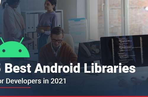 5 Best Android Libraries for Developers in 2021