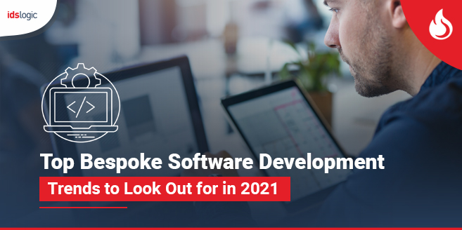 Top Bespoke Software Development Trends to Look Out for in 2021